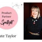 Product Partner spotlight – Kate Taylor