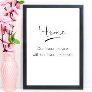 "Home Print, Quote, ""Home is our favourite place with our favourite people,"" A4"