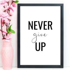 Never Give Up Print, Motivational Quote, A4